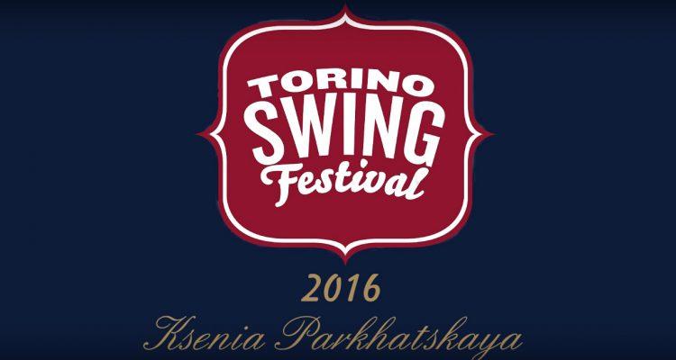 Ksenia Parkhatskaya Torino Swing Festival 2016